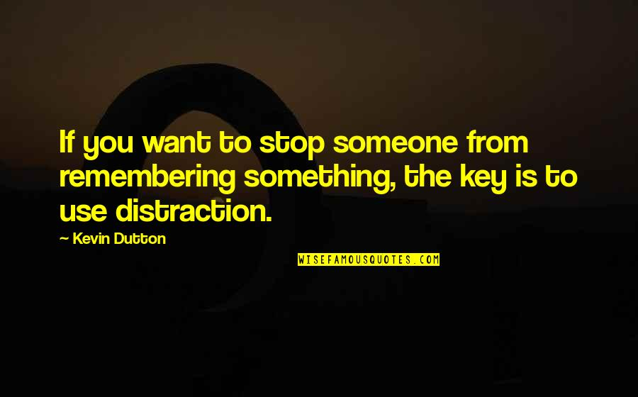 Remembering You Quotes By Kevin Dutton: If you want to stop someone from remembering