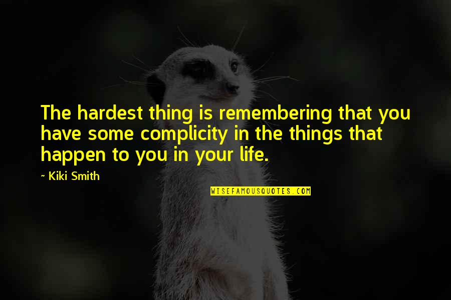 Remembering You Quotes By Kiki Smith: The hardest thing is remembering that you have