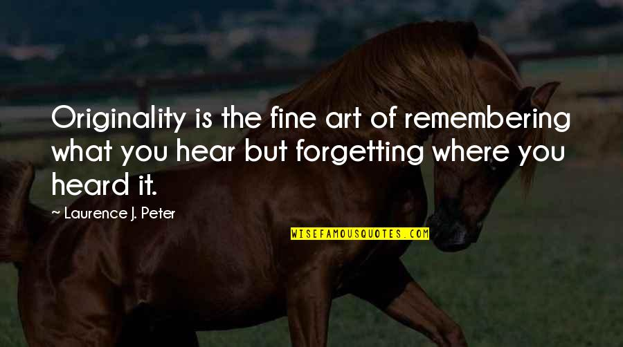 Remembering You Quotes By Laurence J. Peter: Originality is the fine art of remembering what