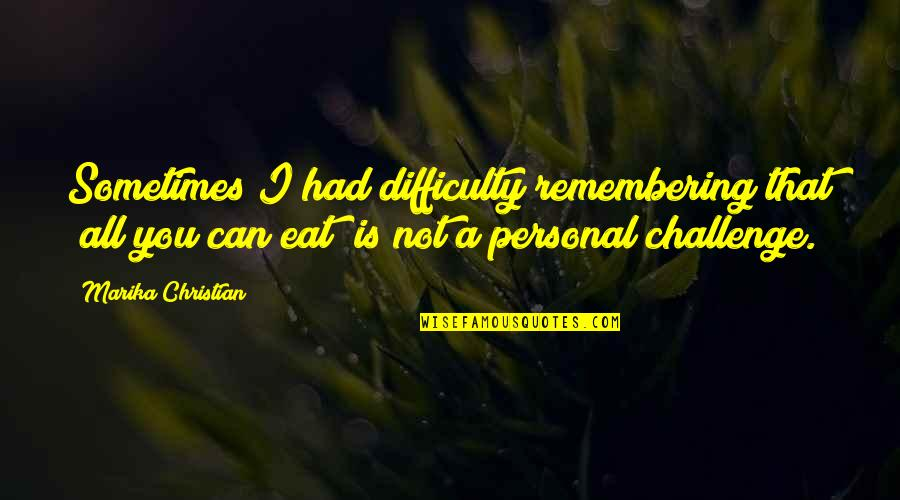 "Remembering You Quotes By Marika Christian: Sometimes I had difficulty remembering that ""all you"