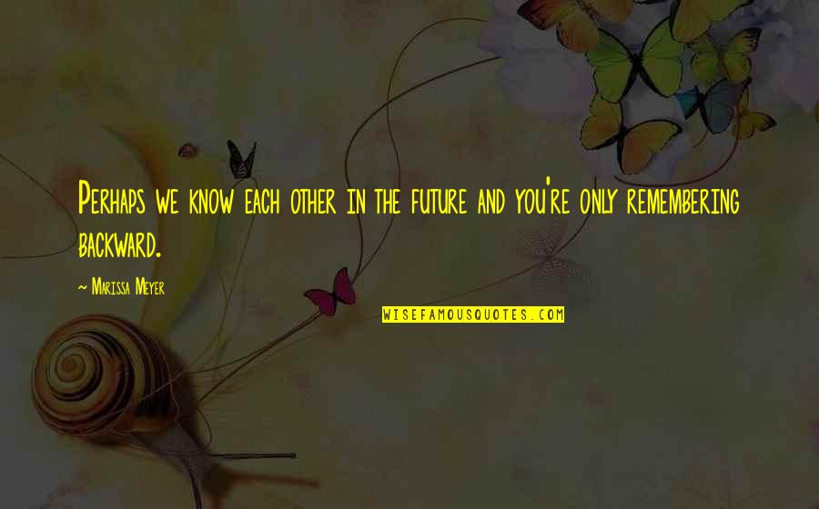 Remembering You Quotes By Marissa Meyer: Perhaps we know each other in the future