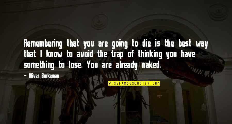 Remembering You Quotes By Oliver Burkeman: Remembering that you are going to die is