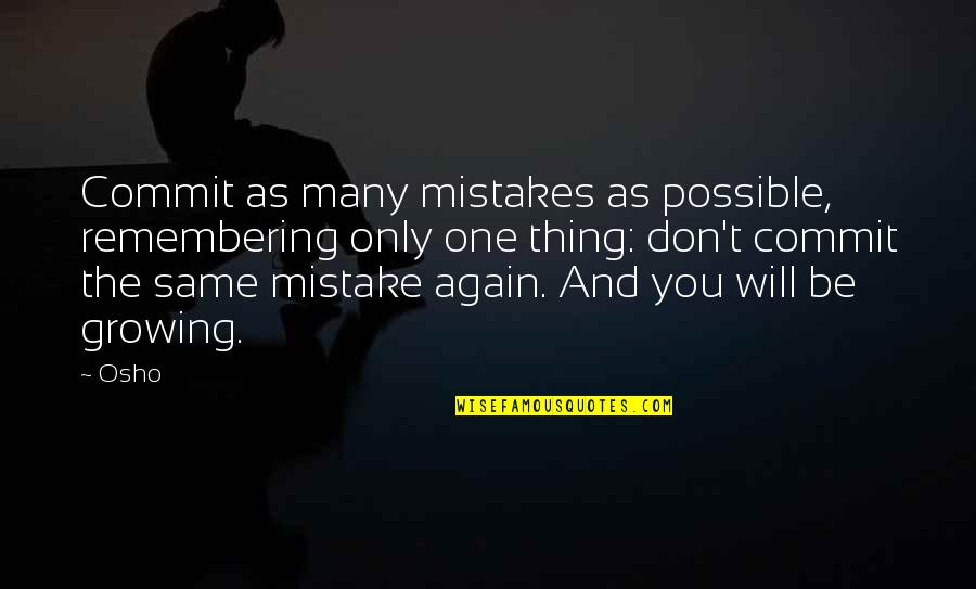 Remembering You Quotes By Osho: Commit as many mistakes as possible, remembering only