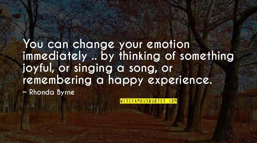 Remembering You Quotes By Rhonda Byrne: You can change your emotion immediately .. by