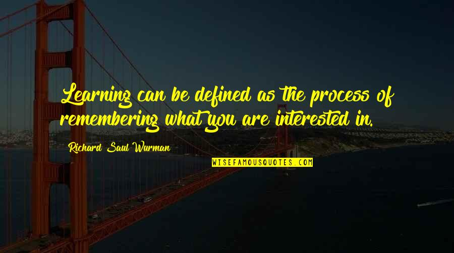 Remembering You Quotes By Richard Saul Wurman: Learning can be defined as the process of