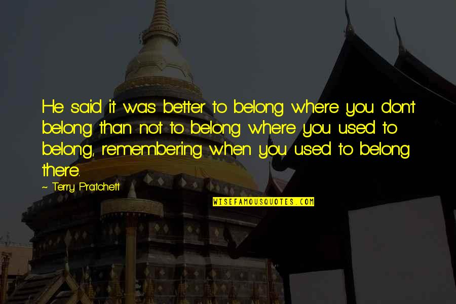 Remembering You Quotes By Terry Pratchett: He said it was better to belong where