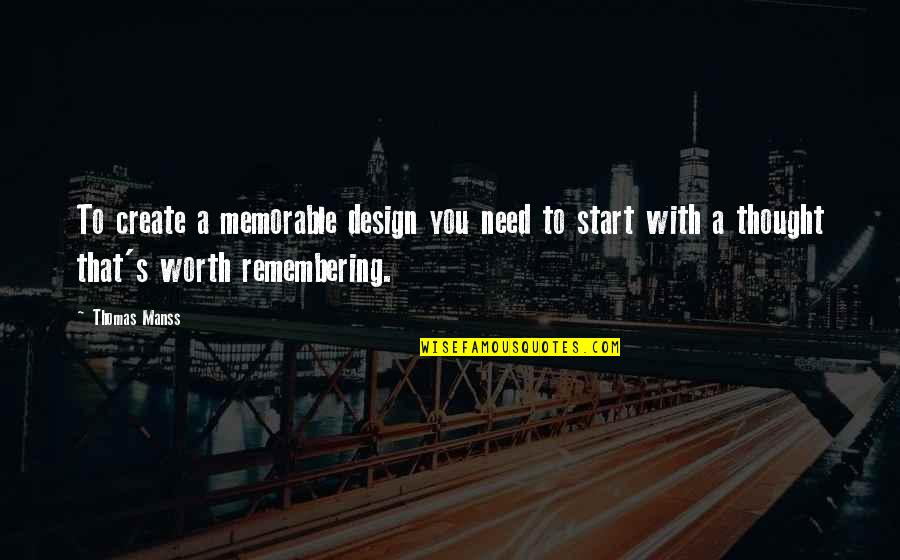 Remembering You Quotes By Thomas Manss: To create a memorable design you need to