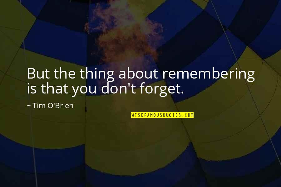 Remembering You Quotes By Tim O'Brien: But the thing about remembering is that you