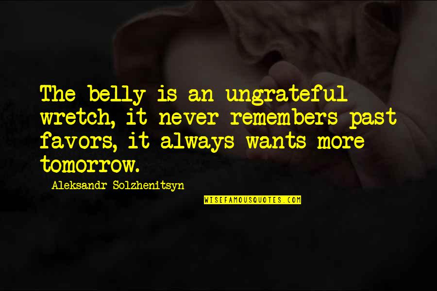Remembers Quotes By Aleksandr Solzhenitsyn: The belly is an ungrateful wretch, it never