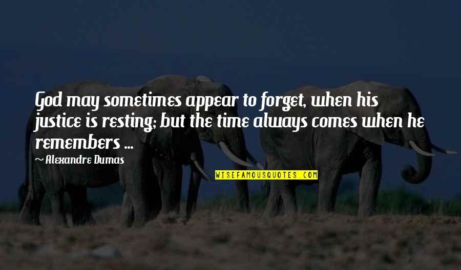Remembers Quotes By Alexandre Dumas: God may sometimes appear to forget, when his