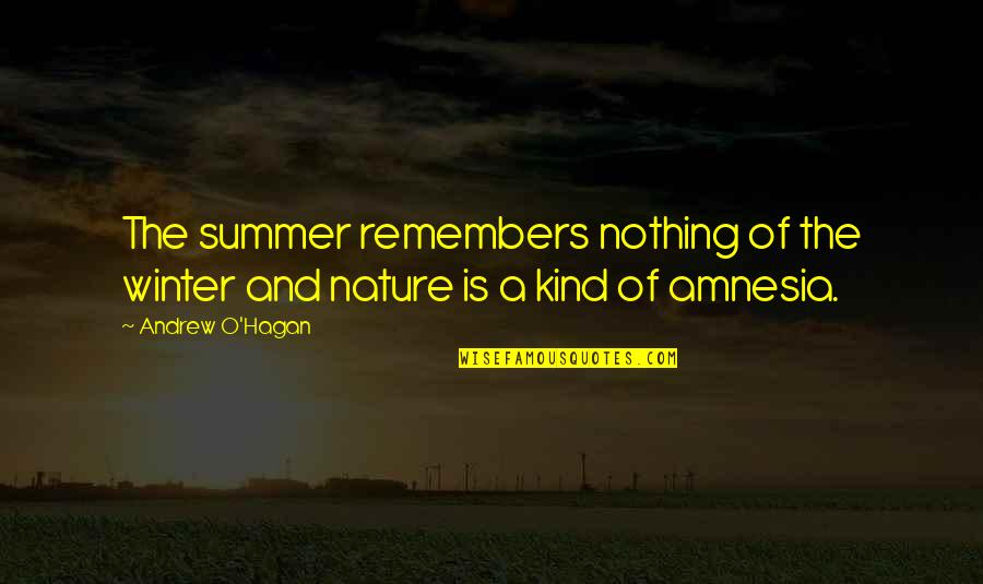 Remembers Quotes By Andrew O'Hagan: The summer remembers nothing of the winter and