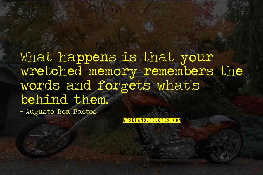 Remembers Quotes By Augusto Roa Bastos: What happens is that your wretched memory remembers