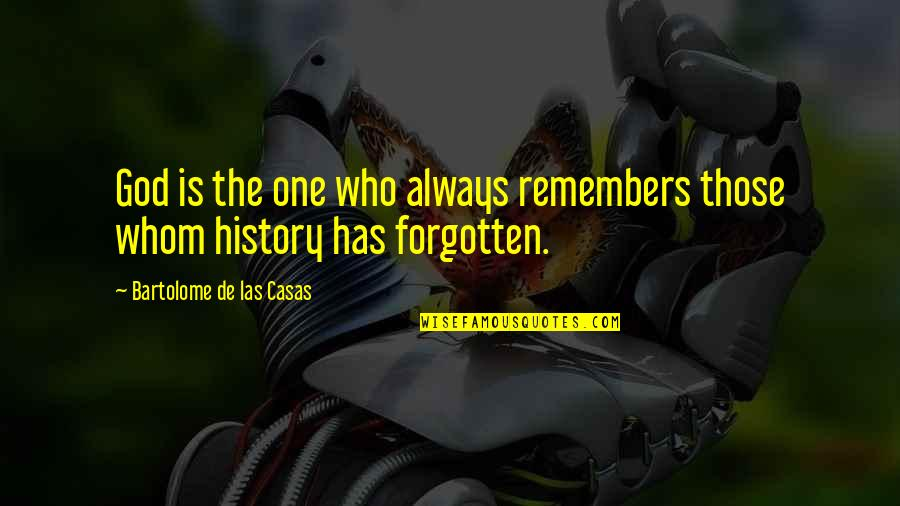 Remembers Quotes By Bartolome De Las Casas: God is the one who always remembers those