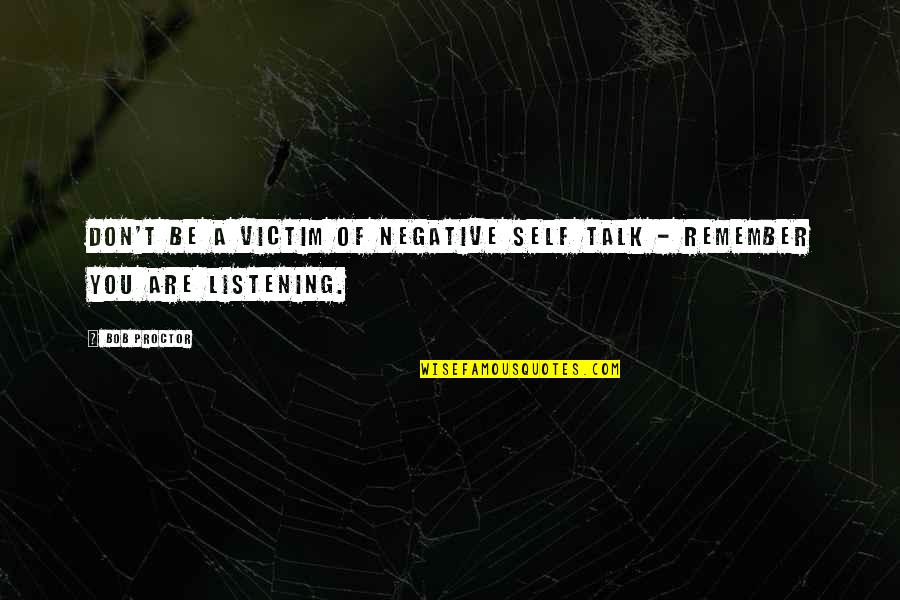 Remembers Quotes By Bob Proctor: Don't be a VICTIM of negative self talk