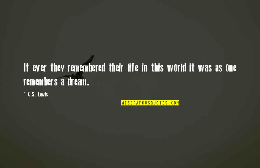 Remembers Quotes By C.S. Lewis: If ever they remembered their life in this