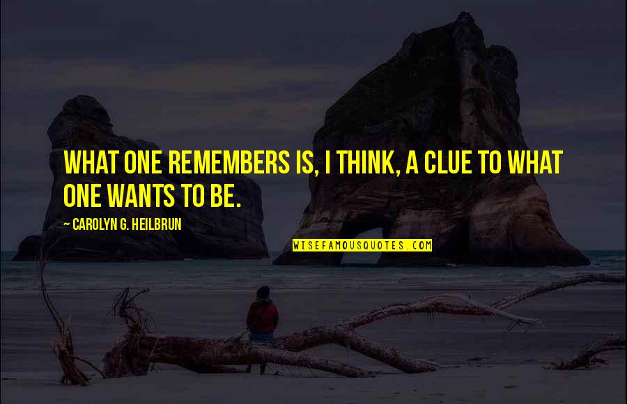 Remembers Quotes By Carolyn G. Heilbrun: What one remembers is, I think, a clue