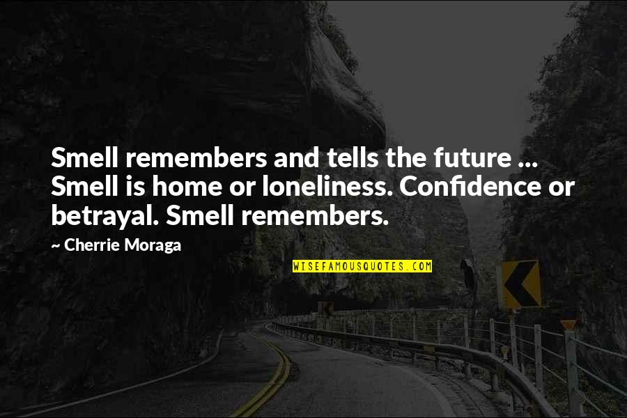 Remembers Quotes By Cherrie Moraga: Smell remembers and tells the future ... Smell