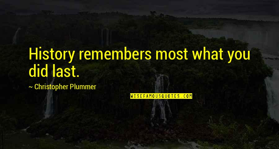 Remembers Quotes By Christopher Plummer: History remembers most what you did last.