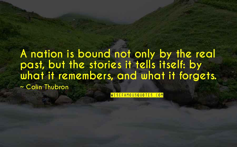 Remembers Quotes By Colin Thubron: A nation is bound not only by the