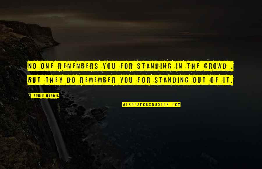 Remembers Quotes By Eddie Harris: No one remembers you for standing in the