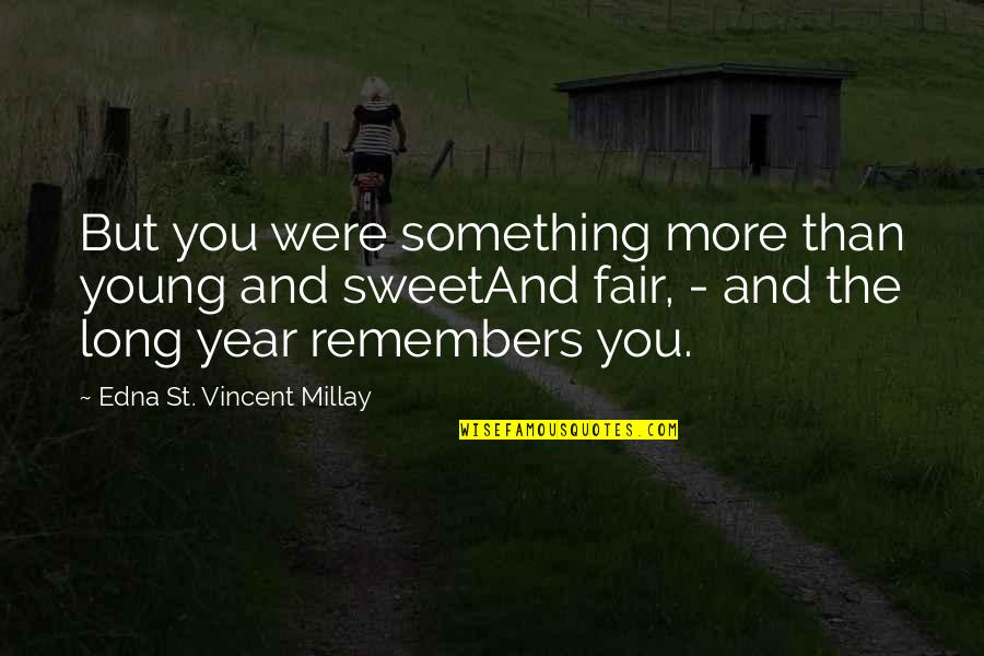 Remembers Quotes By Edna St. Vincent Millay: But you were something more than young and