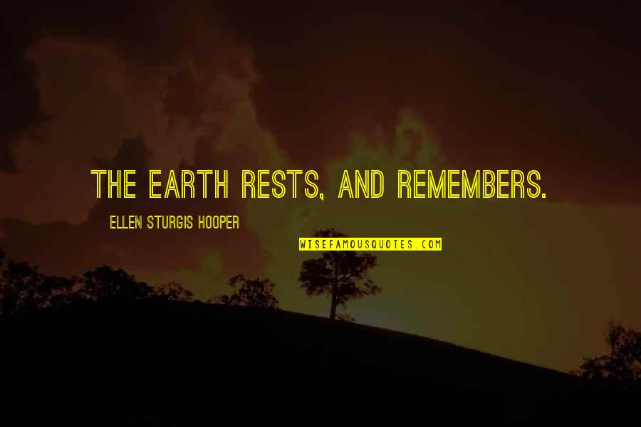Remembers Quotes By Ellen Sturgis Hooper: The earth rests, and remembers.
