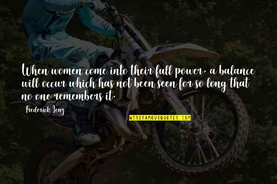 Remembers Quotes By Frederick Lenz: When women come into their full power, a