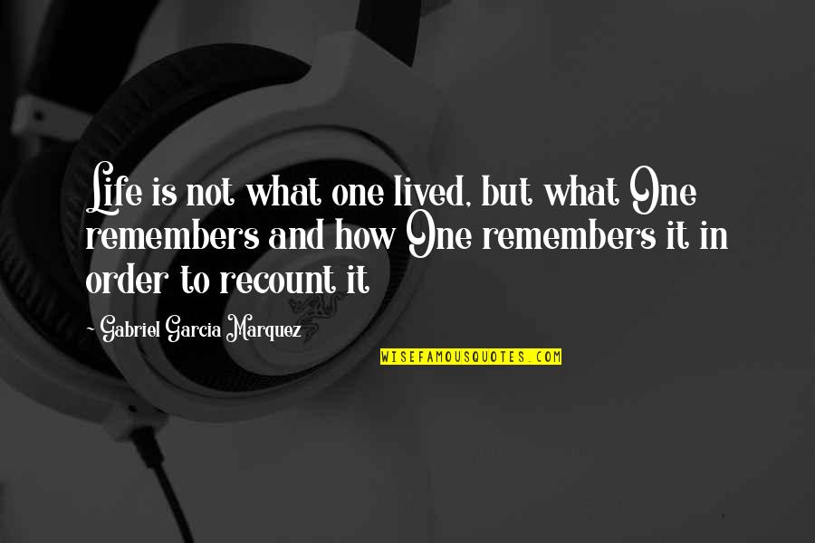 Remembers Quotes By Gabriel Garcia Marquez: Life is not what one lived, but what