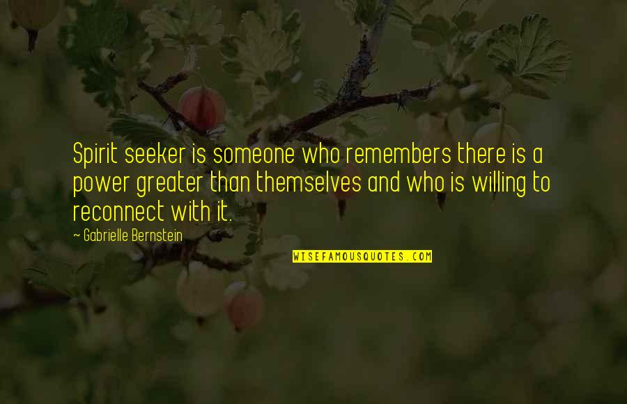 Remembers Quotes By Gabrielle Bernstein: Spirit seeker is someone who remembers there is