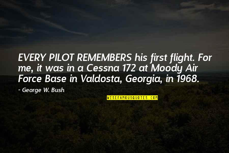 Remembers Quotes By George W. Bush: EVERY PILOT REMEMBERS his first flight. For me,