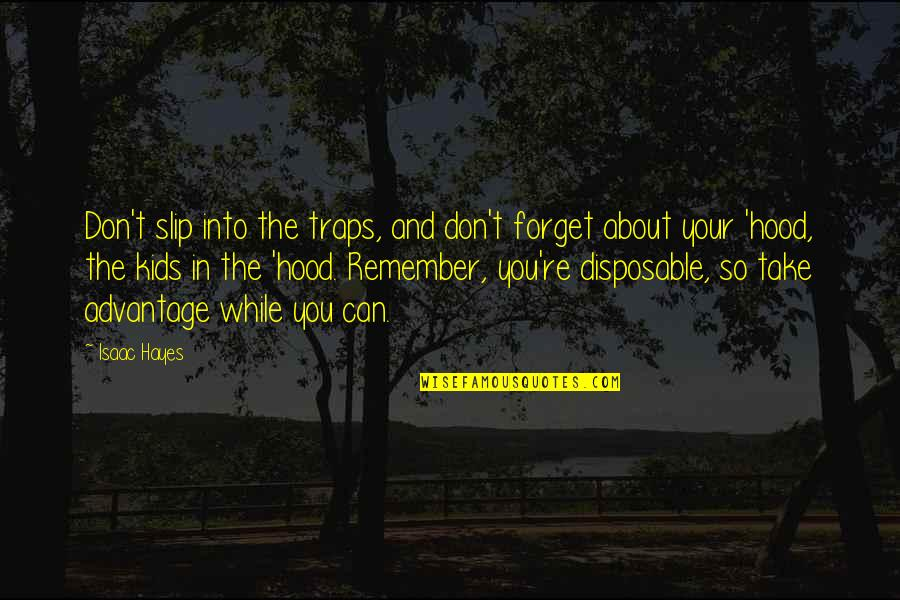 Remembers Quotes By Isaac Hayes: Don't slip into the traps, and don't forget