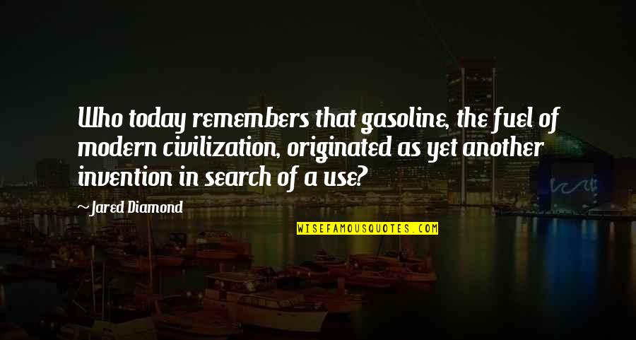 Remembers Quotes By Jared Diamond: Who today remembers that gasoline, the fuel of