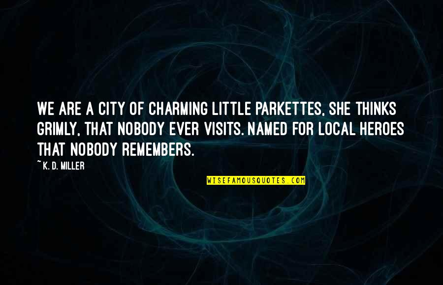 Remembers Quotes By K. D. Miller: We are a city of charming little parkettes,
