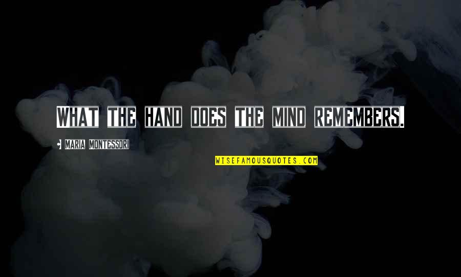 Remembers Quotes By Maria Montessori: What the hand does the mind remembers.