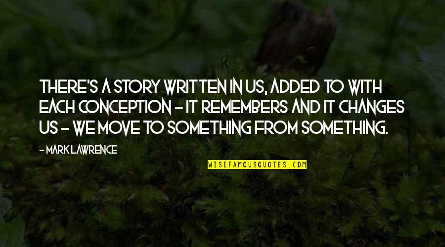Remembers Quotes By Mark Lawrence: There's a story written in us, added to
