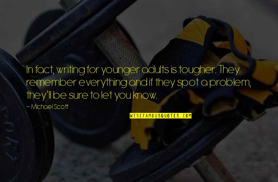 Remembers Quotes By Michael Scott: In fact, writing for younger adults is tougher.