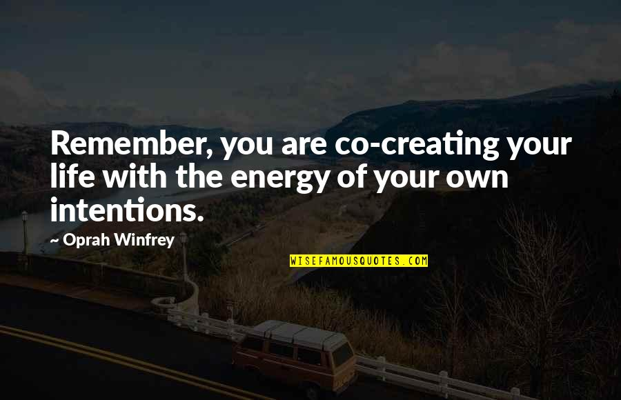 Remembers Quotes By Oprah Winfrey: Remember, you are co-creating your life with the