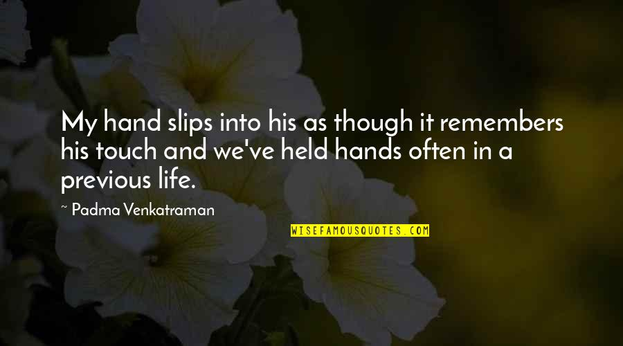 Remembers Quotes By Padma Venkatraman: My hand slips into his as though it