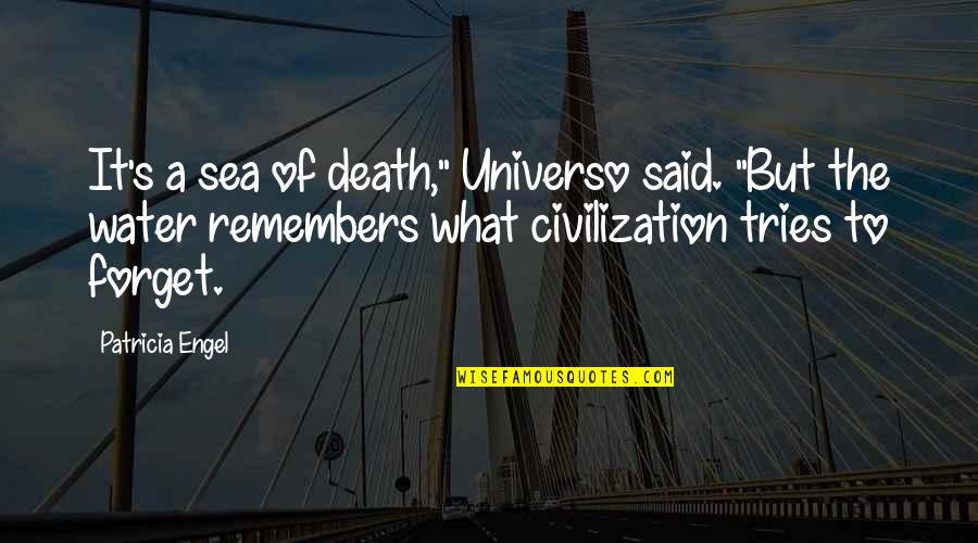 """Remembers Quotes By Patricia Engel: It's a sea of death,"""" Universo said. """"But"""