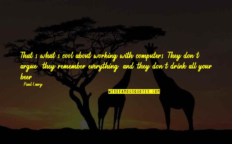 Remembers Quotes By Paul Leary: That's what's cool about working with computers. They