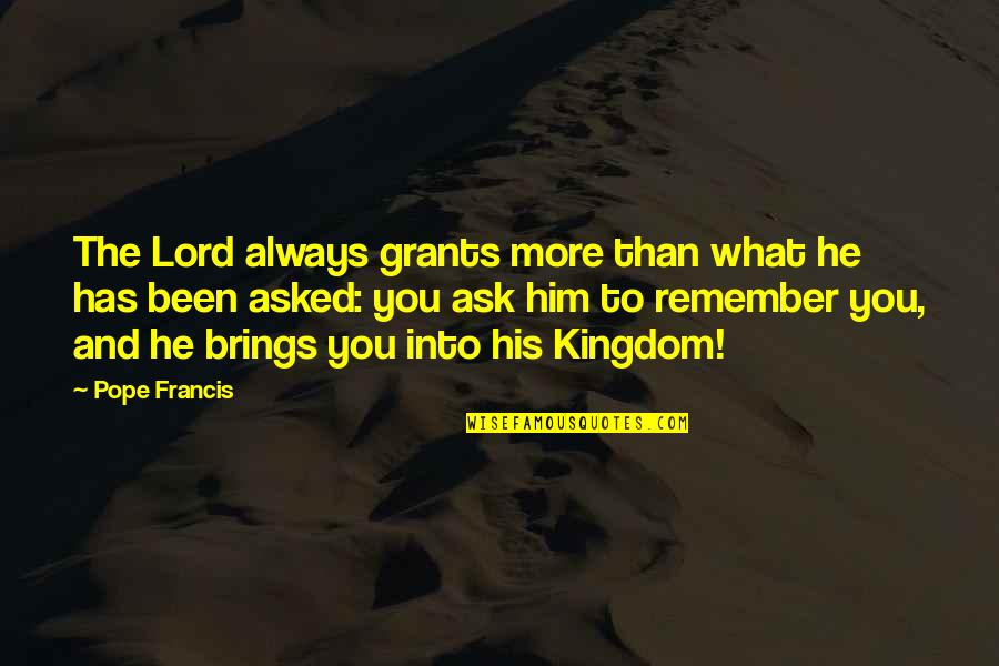 Remembers Quotes By Pope Francis: The Lord always grants more than what he