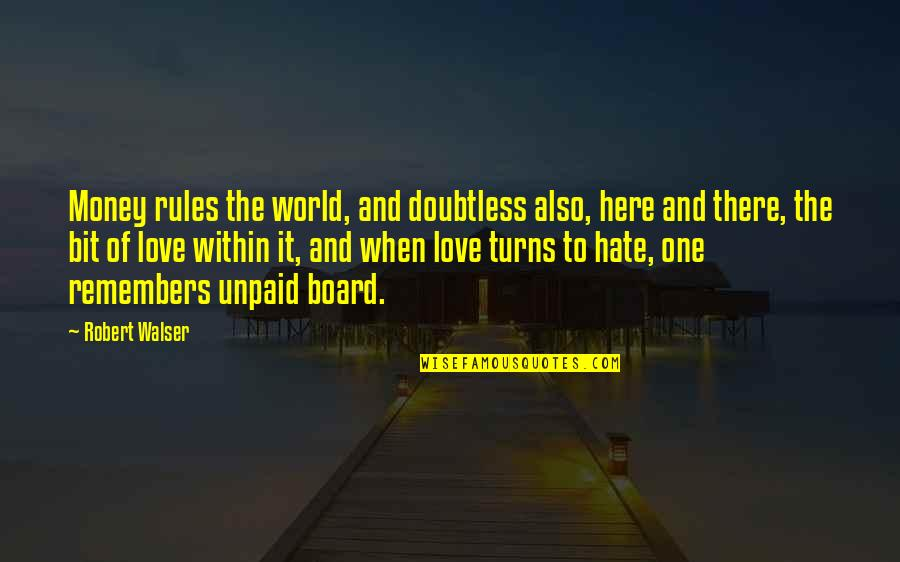 Remembers Quotes By Robert Walser: Money rules the world, and doubtless also, here