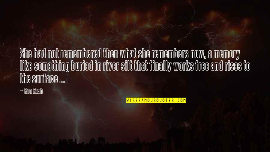 Remembers Quotes By Ron Rash: She had not remembered then what she remembers