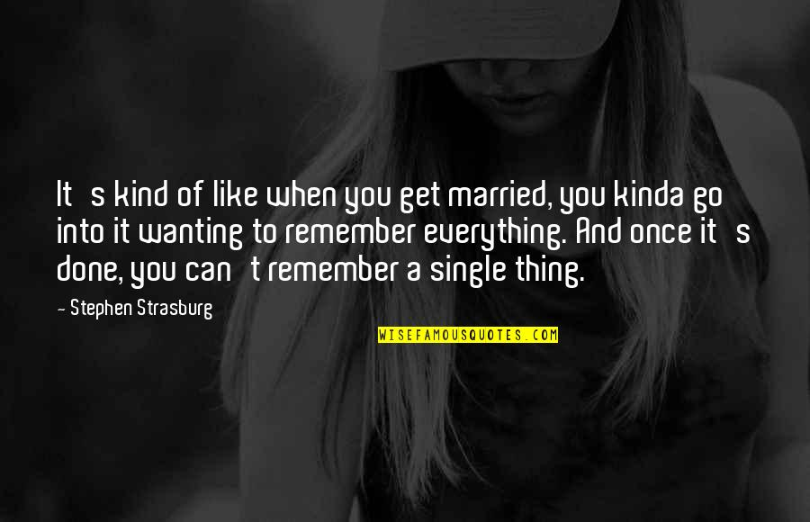 Remembers Quotes By Stephen Strasburg: It's kind of like when you get married,