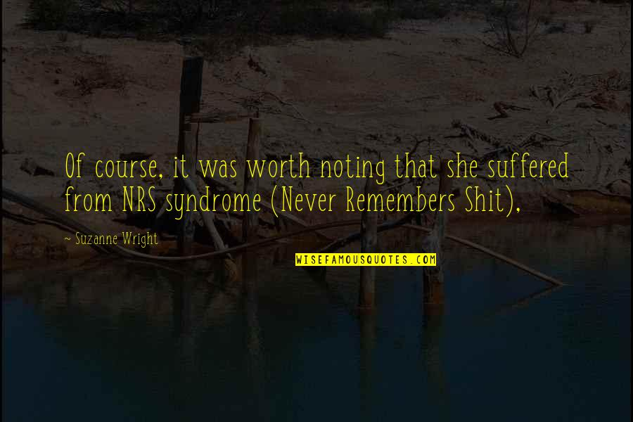 Remembers Quotes By Suzanne Wright: Of course, it was worth noting that she
