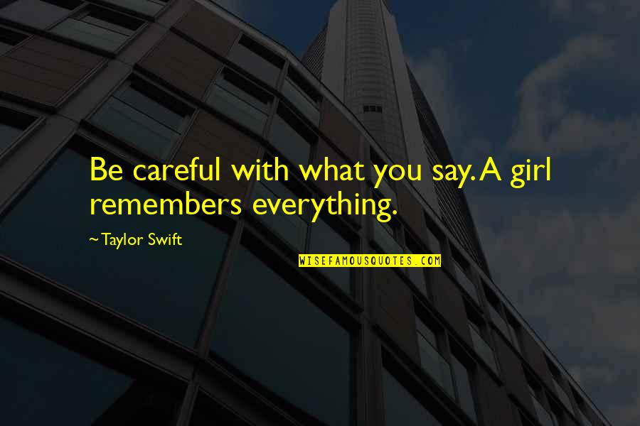 Remembers Quotes By Taylor Swift: Be careful with what you say. A girl