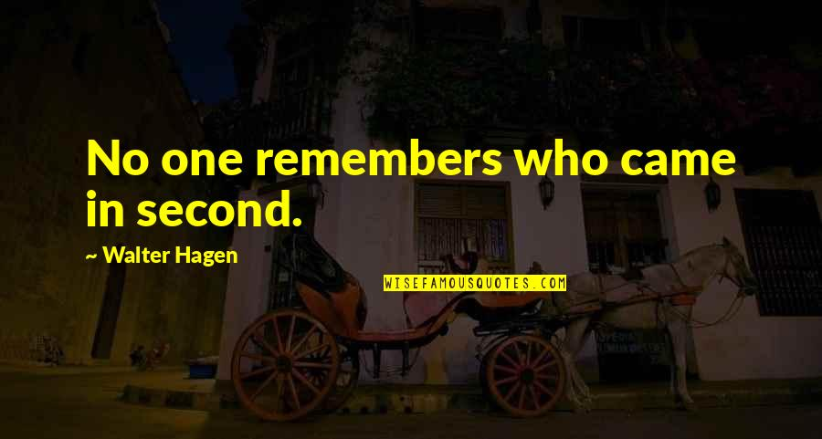 Remembers Quotes By Walter Hagen: No one remembers who came in second.