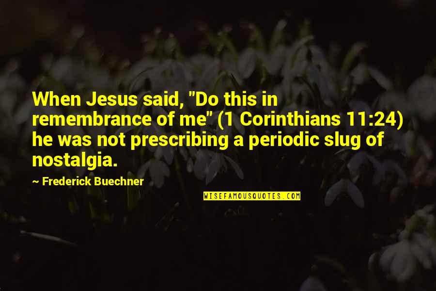 """Remembrance For 9 11 Quotes By Frederick Buechner: When Jesus said, """"Do this in remembrance of"""