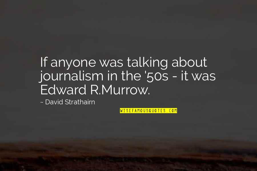 Remembrance Sunday Quotes By David Strathairn: If anyone was talking about journalism in the