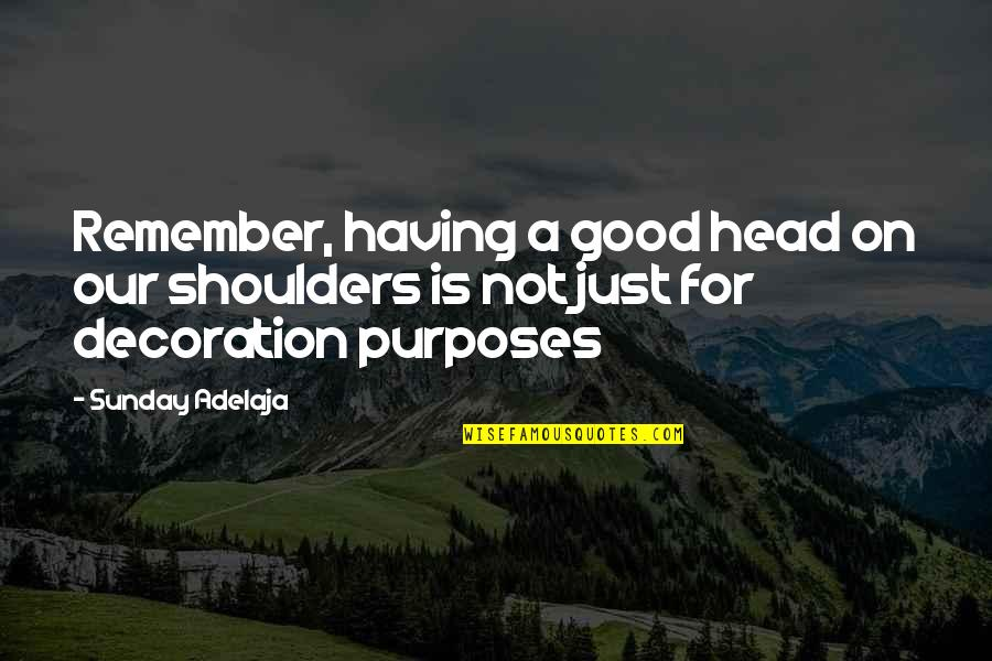 Remembrance Sunday Quotes By Sunday Adelaja: Remember, having a good head on our shoulders